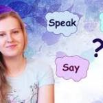 Cùng phân biệt cách dùng Say, Tell, Talk và Speak